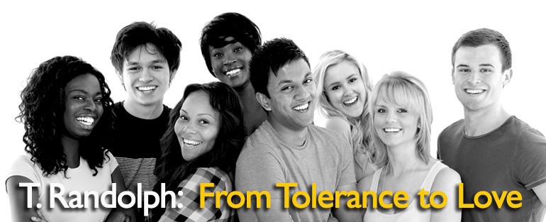 © T. Randolph and Friends | Lawrence Media | Tolerance